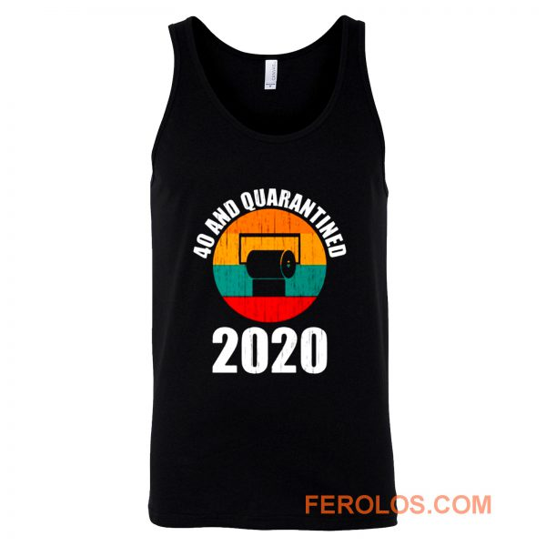 40 And Quarantined 2020 Tank Top
