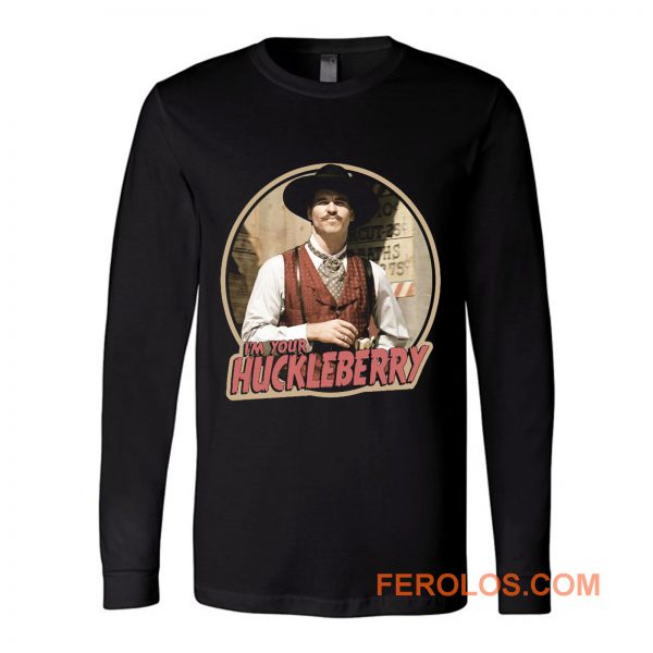 90s Western Classic Tombstone Doc Holliday Im Your Huckleberry Long Sleeve