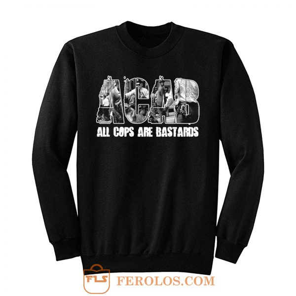 ACAB All Cops Are Bastards Sweatshirt