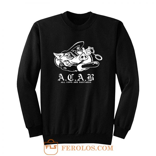 ACAB Pig Police Bastards Sweatshirt