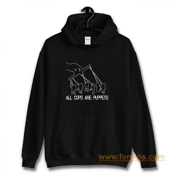 All Cops Are Puppets Funny Satire Hoodie