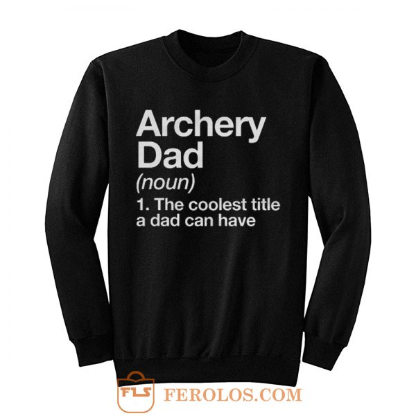 Archery Dad Definition Sweatshirt