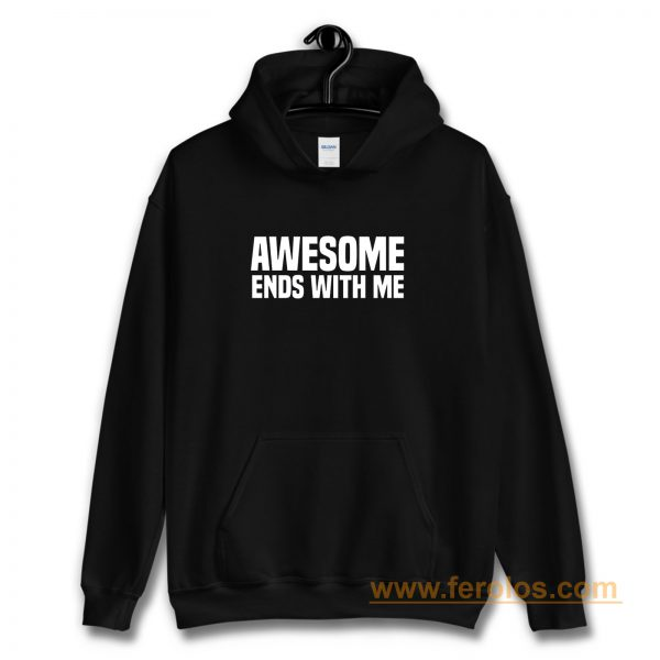 Awesome Ends With Me Sarcastic Hoodie