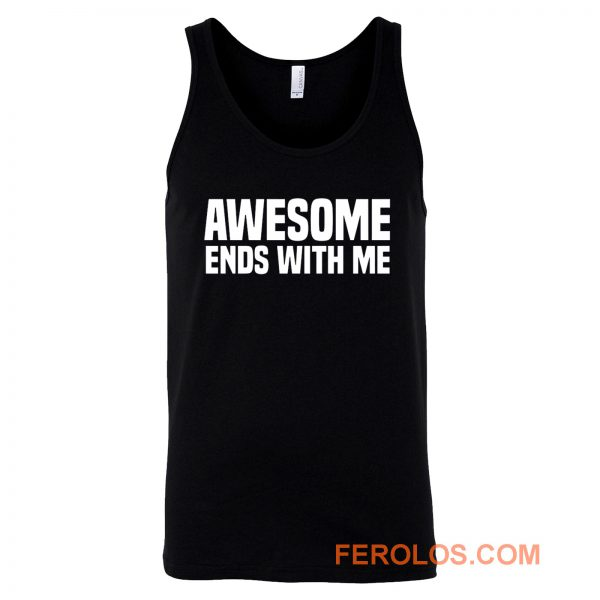 Awesome Ends With Me Sarcastic Tank Top