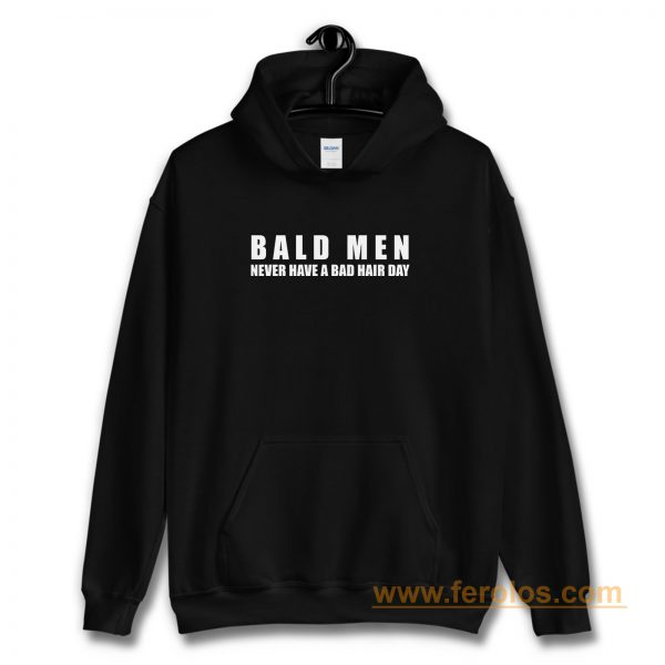 Bald Men Never Have a Bad Day Hair Funny Bald Men Hoodie
