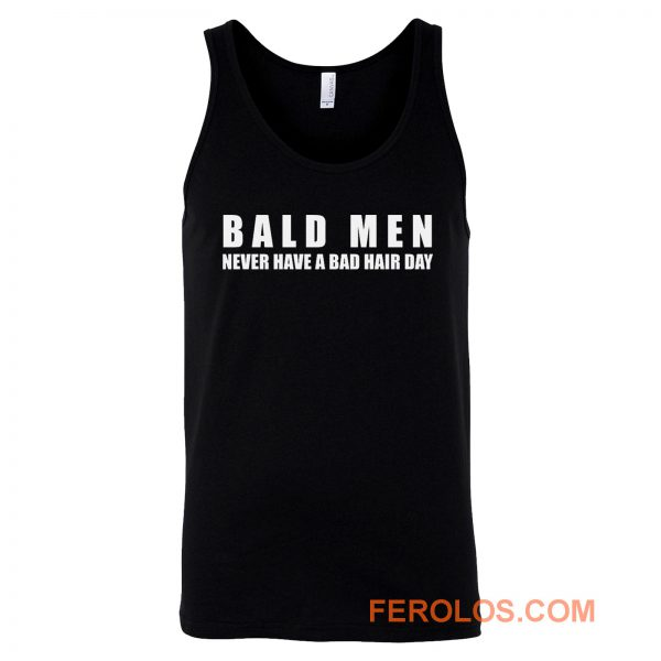 Bald Men Never Have a Bad Day Hair Funny Bald Men Tank Top