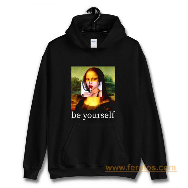 Be yourself Mona Lisa Funny Art Parody Monalisa Hoodie