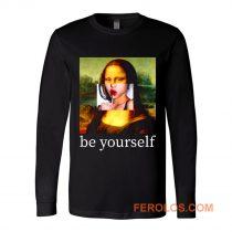 Be yourself Mona Lisa Funny Art Parody Monalisa Long Sleeve