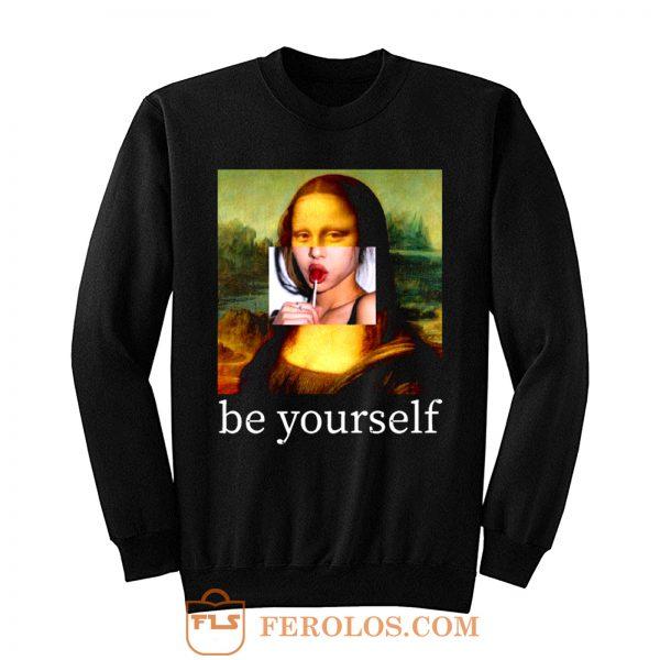 Be yourself Mona Lisa Funny Art Parody Monalisa Sweatshirt