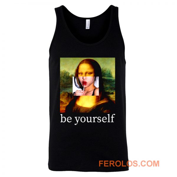 Be yourself Mona Lisa Funny Art Parody Monalisa Tank Top