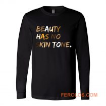 Beauty Has No Skin Tone Black Live Matter Long Sleeve