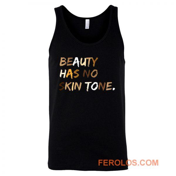 Beauty Has No Skin Tone Black Live Matter Tank Top