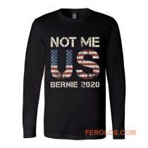 Bernie 2020 Not Me US Bernie Sanders Long Sleeve