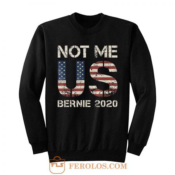 Bernie 2020 Not Me US Bernie Sanders Sweatshirt