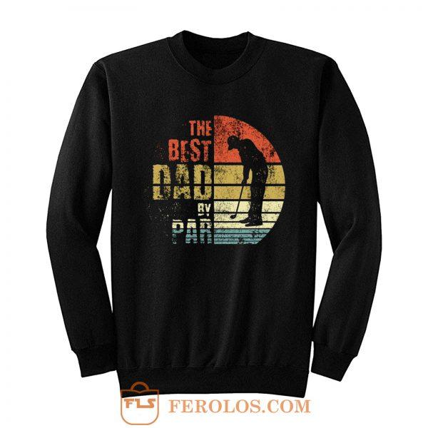 Best Dad By Par Golfing Sweatshirt