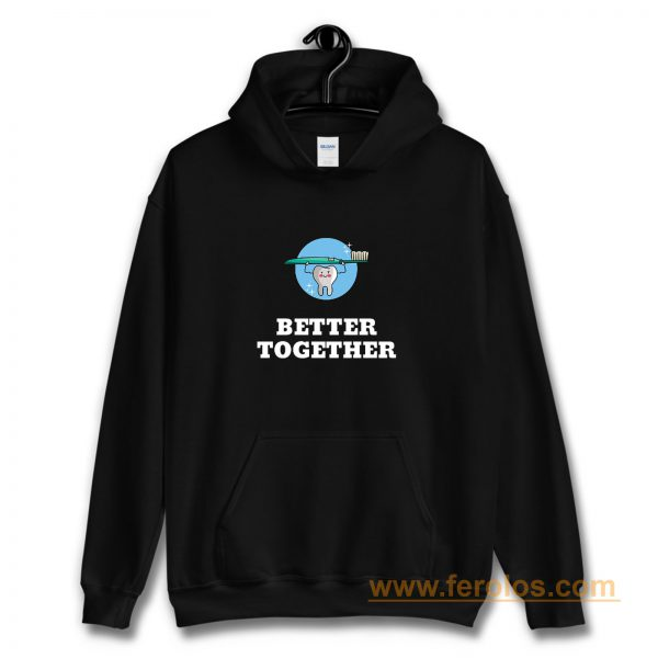 Better Together Dentists Quotes Hoodie