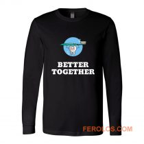 Better Together Dentists Quotes Long Sleeve
