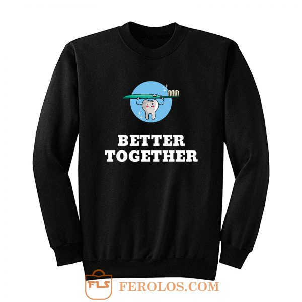 Better Together Dentists Quotes Sweatshirt
