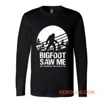 Bigfoot Saw Me But Nobody Believes Him Long Sleeve