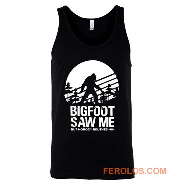 Bigfoot Saw Me But Nobody Believes Him Tank Top