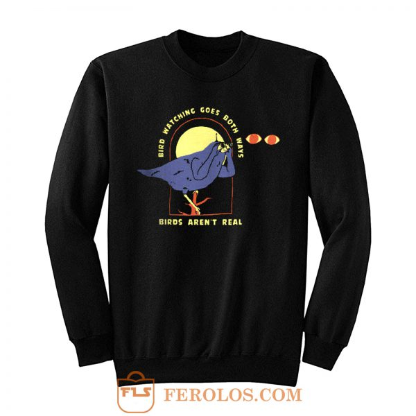 Bird Watching Goes Both Ways Bird Arent Real Sweatshirt