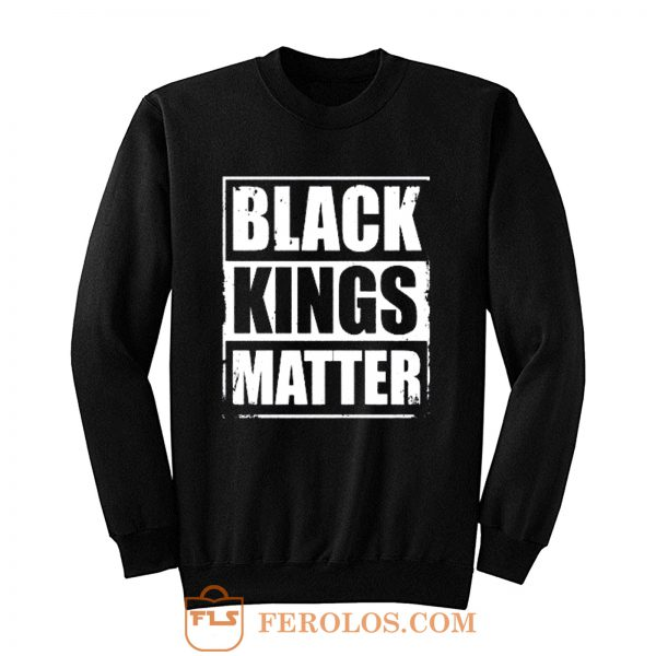 Black Kings Matter Black Culture Black And Proud Sweatshirt