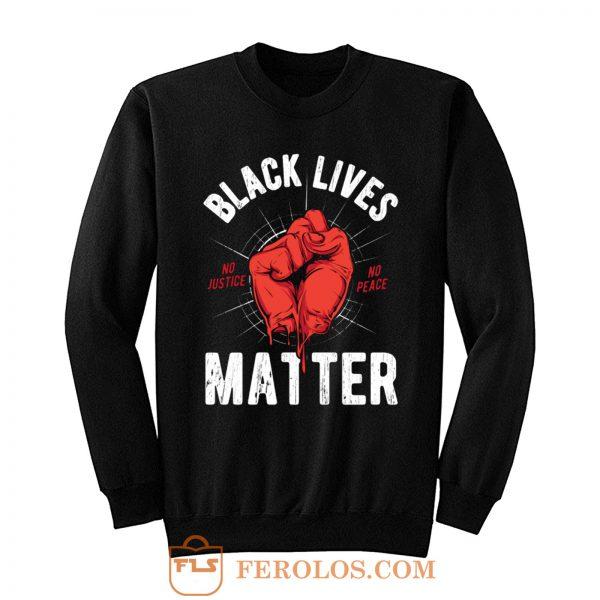 Black Lives Matter No Justice No Peace Sweatshirt