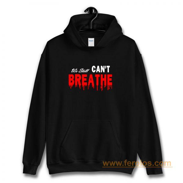 Black Lives Matter We Still I Cant Breathe Red Blood Hoodie