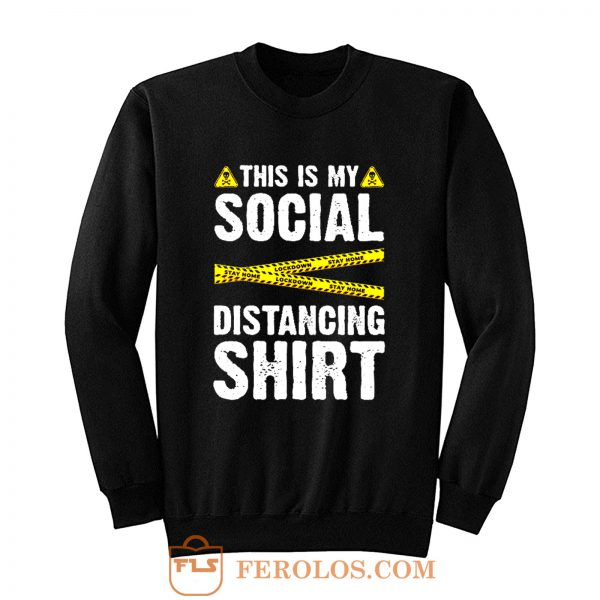 Caution Tape This Is My Social Distancing Sweatshirt