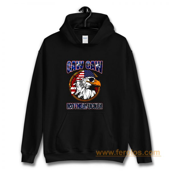 Caw Caw Mother Fcker Patriotic USA Funny Murica Eagle 4th of July Hoodie