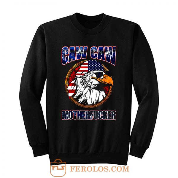 Caw Caw Mother Fcker Patriotic USA Funny Murica Eagle 4th of July Sweatshirt