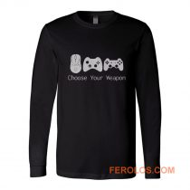 Choose Your Weapont Gaming Long Sleeve