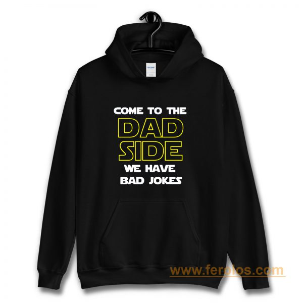 Come To The Dad Side We Have Bad Jokes Fathers Day Hoodie