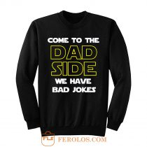 Come To The Dad Side We Have Bad Jokes Fathers Day Sweatshirt