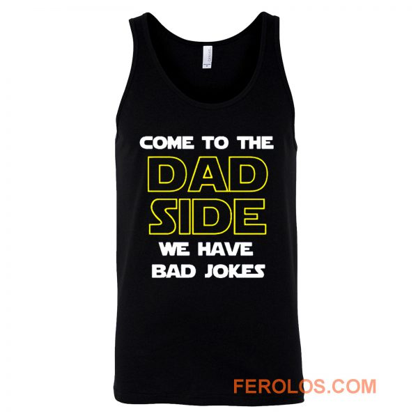 Come To The Dad Side We Have Bad Jokes Fathers Day Tank Top