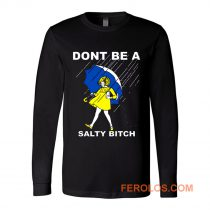 DONT BE A SALTY BITCH Funny Must Have Assorted Long Sleeve