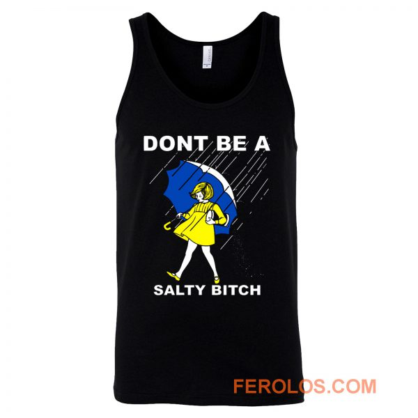 DONT BE A SALTY BITCH Funny Must Have Assorted Tank Top