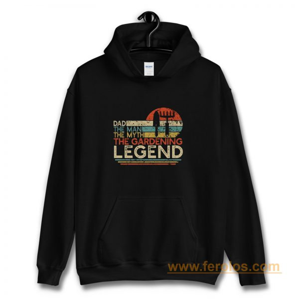 Dad The Man The Myth The Gardening Legend Hoodie