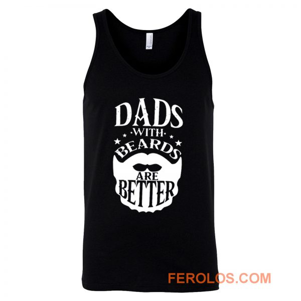 Dads with Beards are Better Fathers Day Tank Top