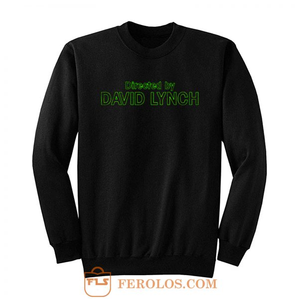 Directed by David Lynch Funny Meme Sweatshirt