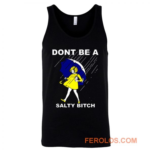Dont Be A Salty Bitch Funny Morton Tank Top