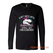Dont Mess With Grandmasaurus Youll Get Jurasskicked Long Sleeve