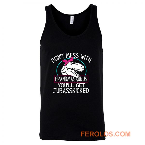 Dont Mess With Grandmasaurus Youll Get Jurasskicked Tank Top