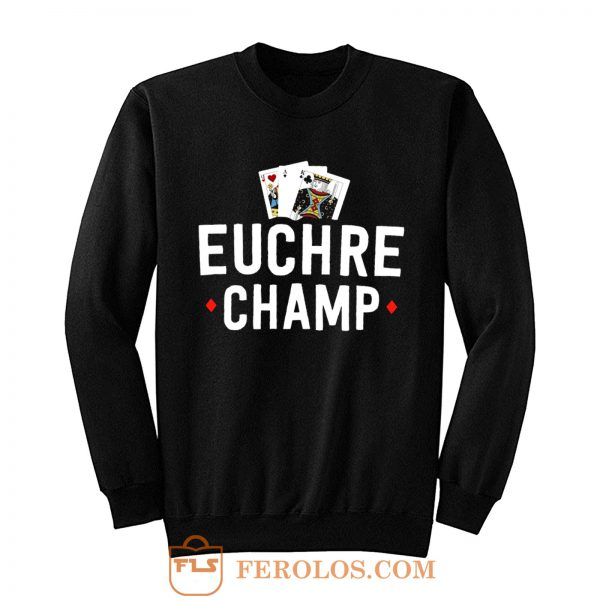 Euchre Champ Euchre Tournament Sweatshirt