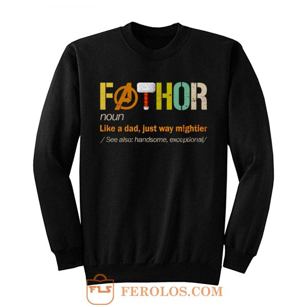 FATHOR Noun Like A Dad Just Way Mightier Sweatshirt