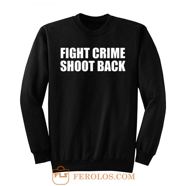 Fight Crime Shoot Back Sweatshirt