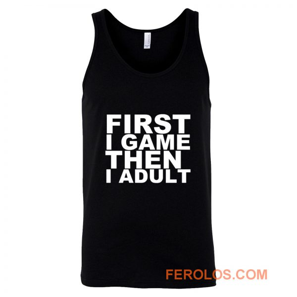 First I game then I Adult Tank Top