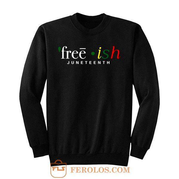 Free ish JuneTeenth Black History Month Sweatshirt
