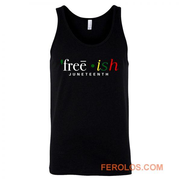 Free ish JuneTeenth Black History Month Tank Top