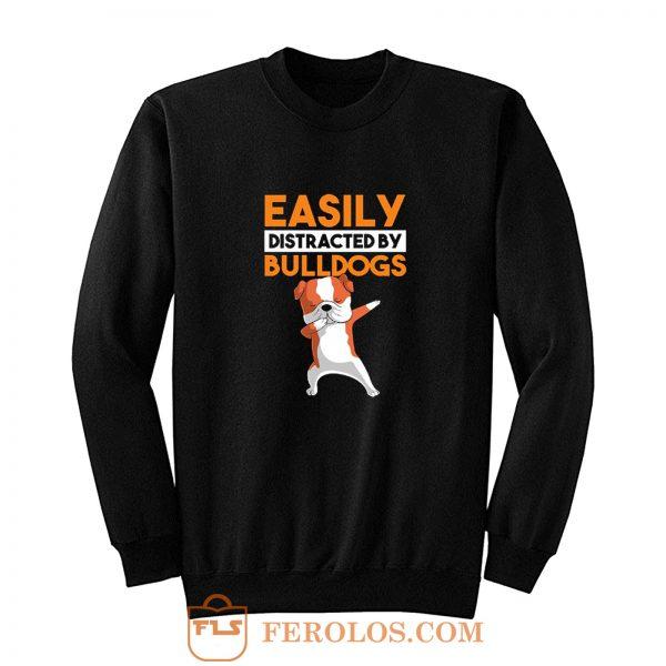Funny Bulldog Easily Distracted By Bulldogs Sweatshirt
